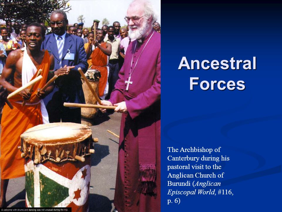 Ancestral Forces The Archbishop of Canterbury during his pastoral visit to the Anglican Church of Burundi (Anglican Episcopal World, #116, p.