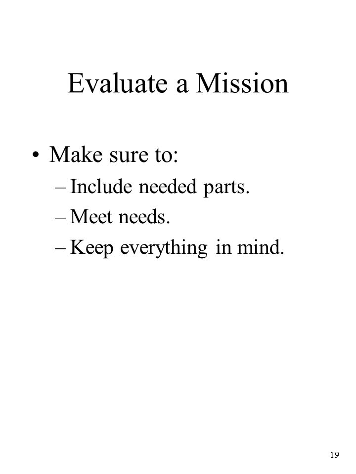 Evaluate a Mission Make sure to: Include needed parts. Meet needs.