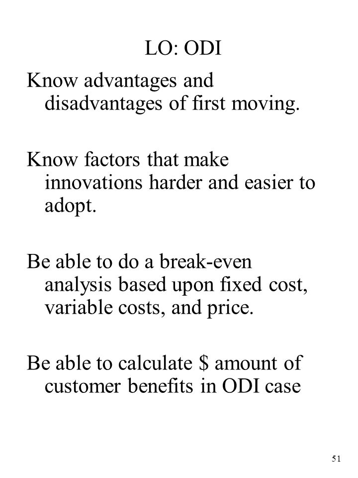 LO: ODI Know advantages and disadvantages of first moving. Know factors that make innovations harder and easier to adopt.