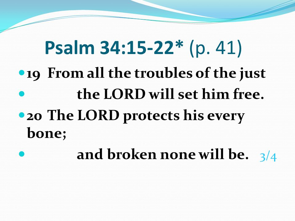 Psalm 34:15-22* (p. 41) 19 From all the troubles of the just