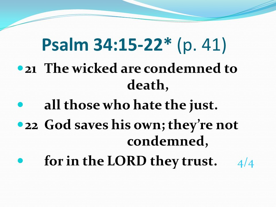 Psalm 34:15-22* (p. 41) 21 The wicked are condemned to death,