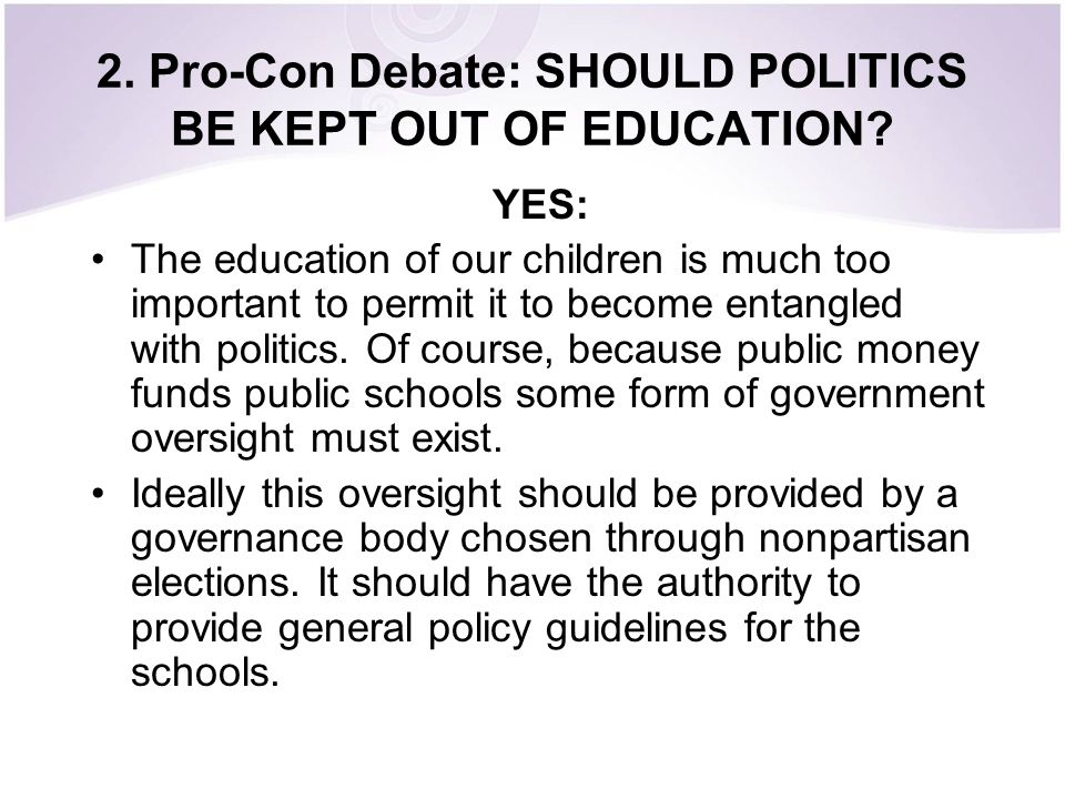 2. Pro-Con Debate: SHOULD POLITICS BE KEPT OUT OF EDUCATION