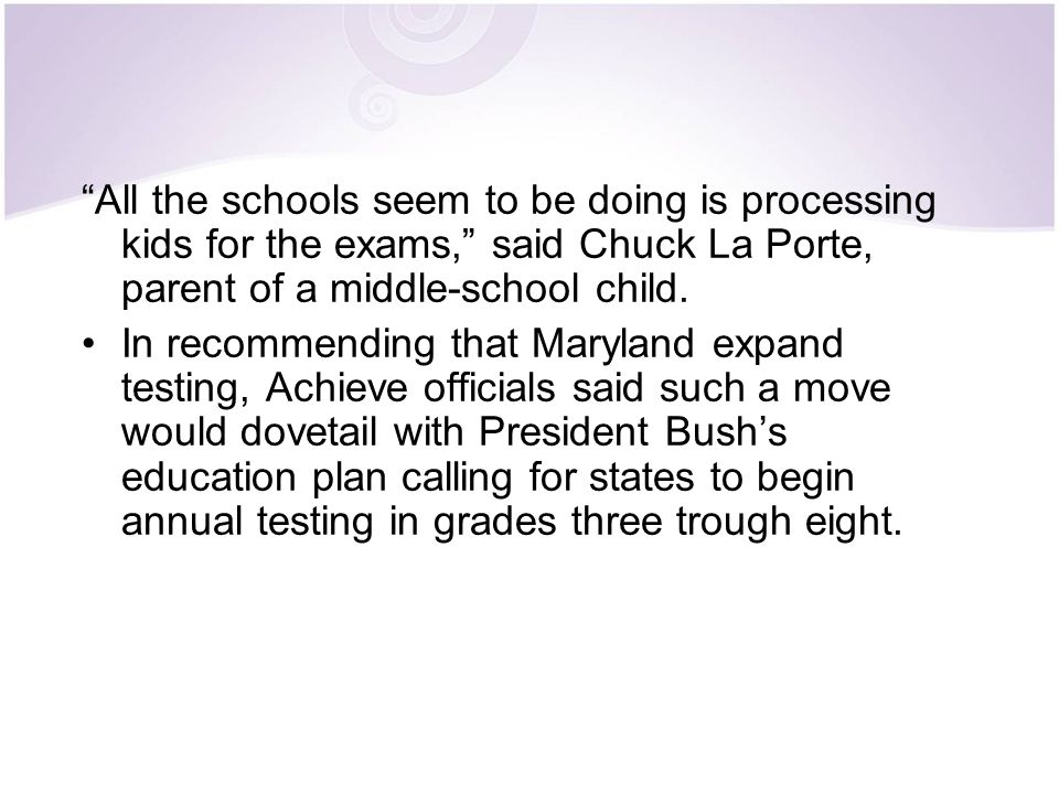All the schools seem to be doing is processing kids for the exams, said Chuck La Porte, parent of a middle-school child.