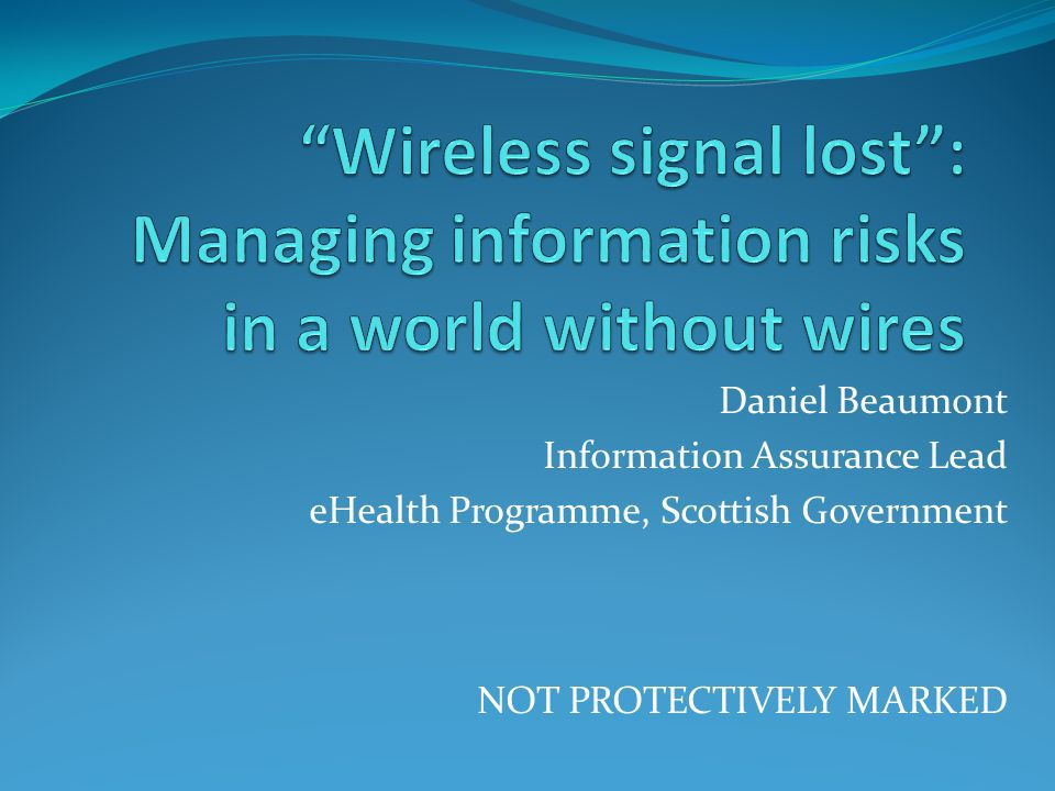 Wireless signal lost : Managing information risks in a world without wires