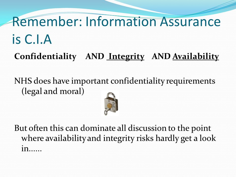 Remember: Information Assurance is C.I.A