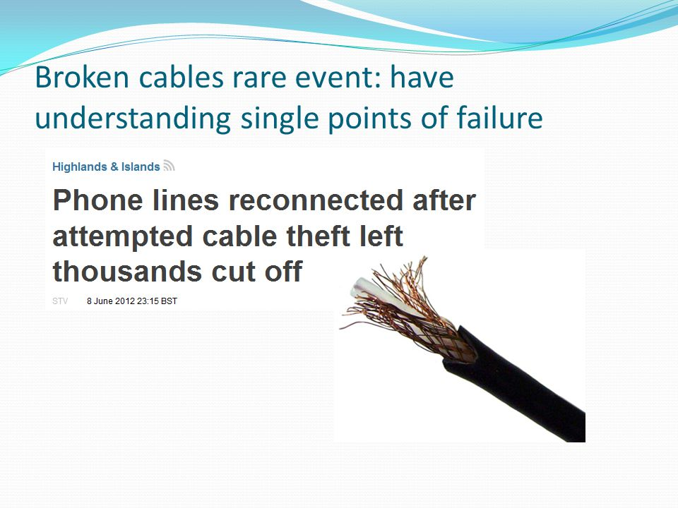 Broken cables rare event: have understanding single points of failure