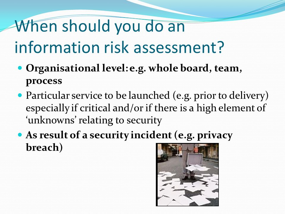 When should you do an information risk assessment