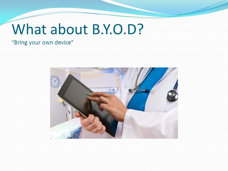 What about B.Y.O.D Bring your own device