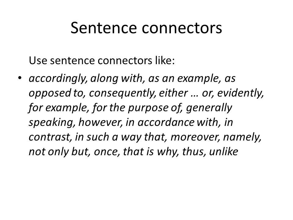 Sentence connectors Use sentence connectors like: