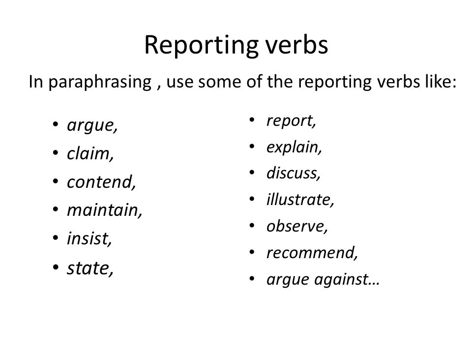 Reporting verbs In paraphrasing , use some of the reporting verbs like: report, explain, discuss,
