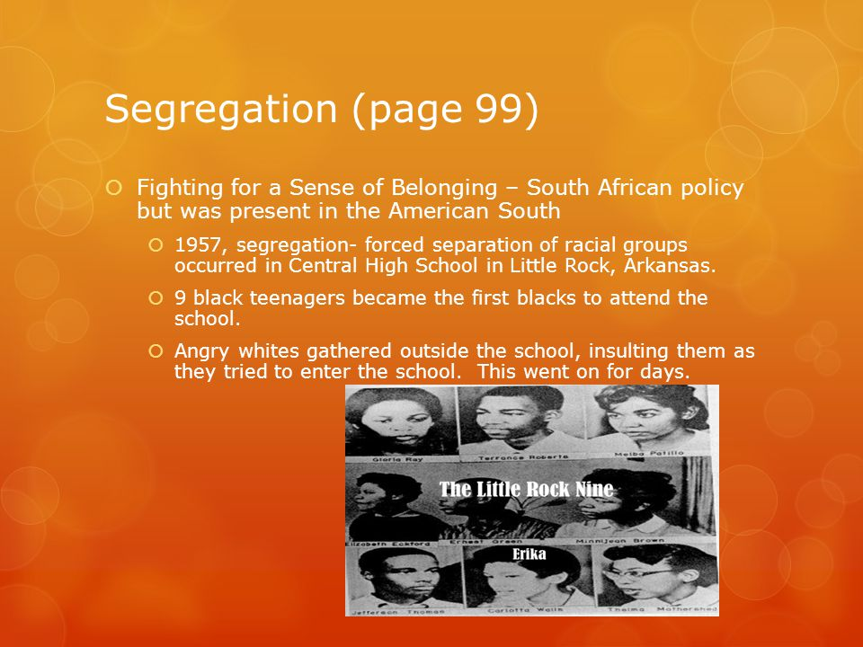 Segregation (page 99) Fighting for a Sense of Belonging – South African policy but was present in the American South.