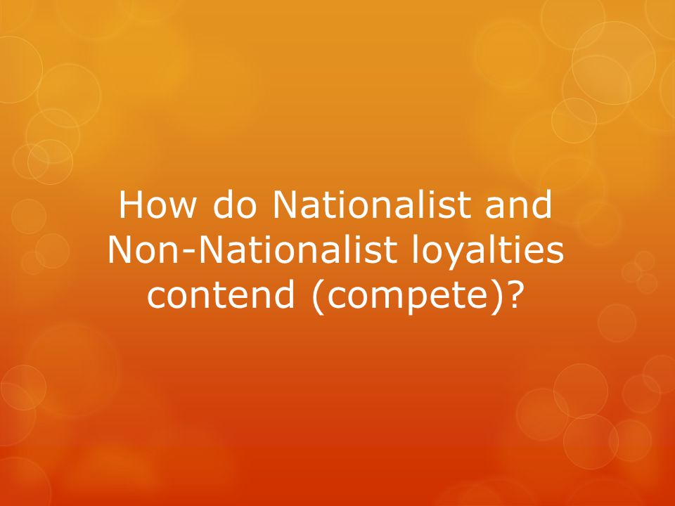 How do Nationalist and Non-Nationalist loyalties contend (compete)