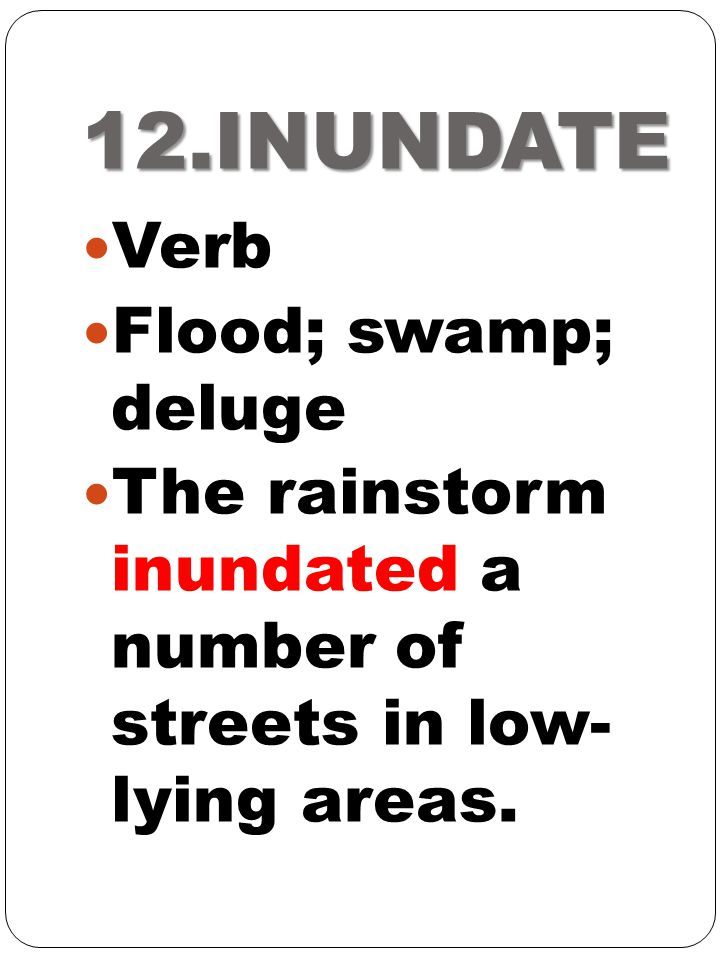 12.INUNDATE Verb Flood; swamp; deluge