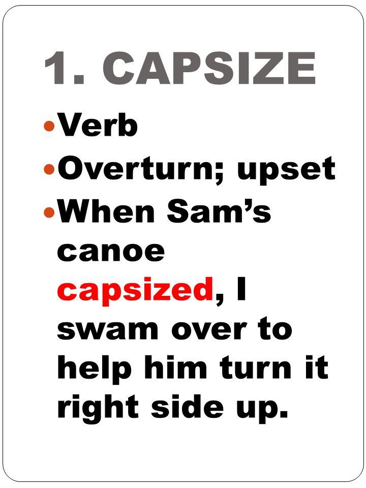1. CAPSIZE Verb Overturn; upset