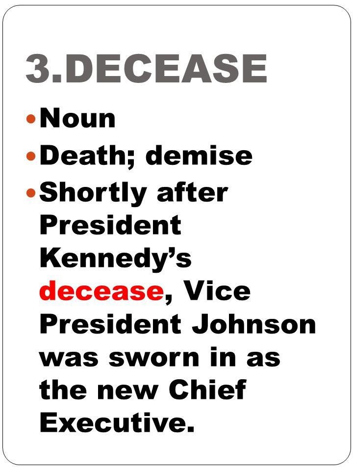 3.DECEASE Noun Death; demise