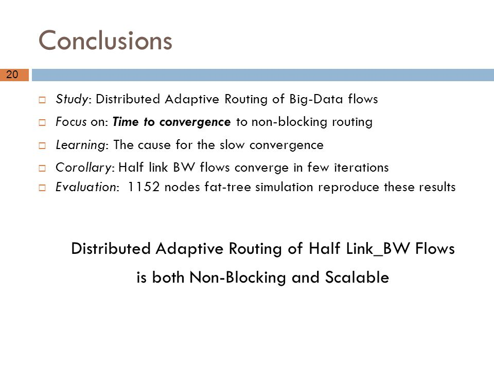Conclusions Study: Distributed Adaptive Routing of Big-Data flows. Focus on: Time to convergence to non-blocking routing.