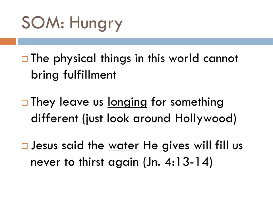 SOM: Hungry The physical things in this world cannot bring fulfillment