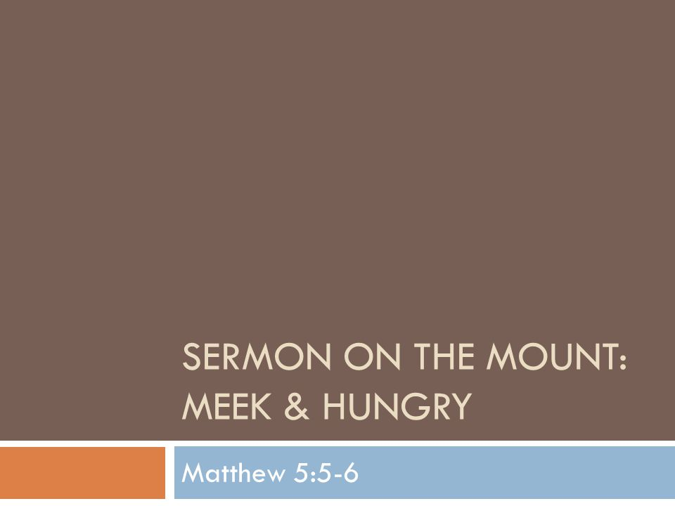 Sermon on The Mount: Meek & Hungry