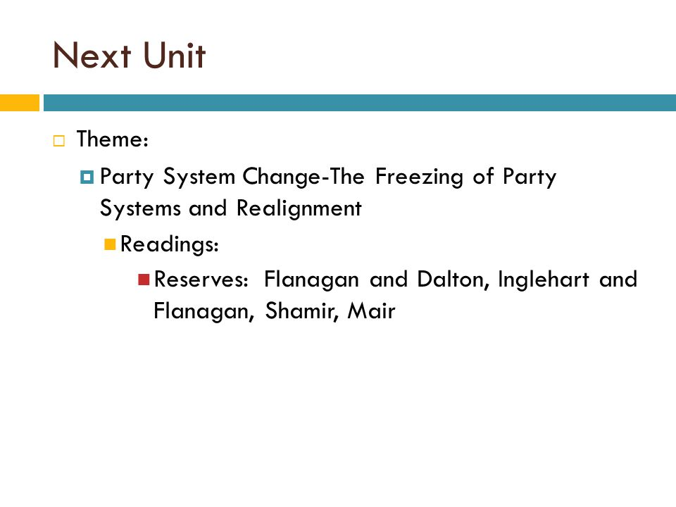 Next Unit Theme: Party System Change-The Freezing of Party Systems and Realignment. Readings: