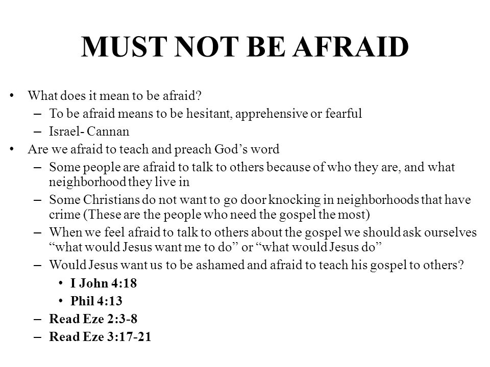 MUST NOT BE AFRAID What does it mean to be afraid