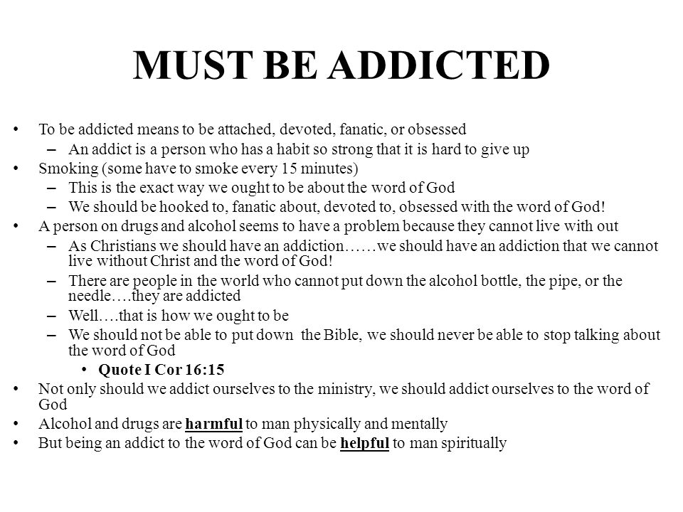 MUST BE ADDICTED To be addicted means to be attached, devoted, fanatic, or obsessed.