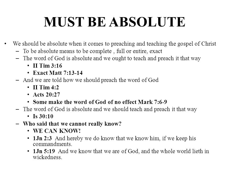 MUST BE ABSOLUTE We should be absolute when it comes to preaching and teaching the gospel of Christ.
