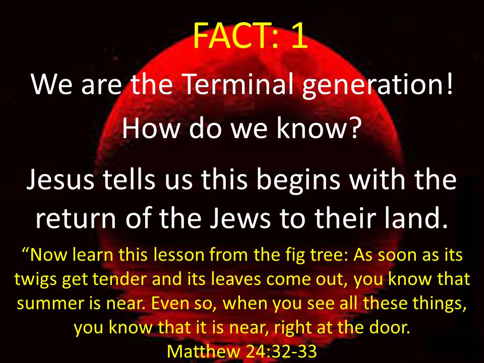 FACT: 1 We are the Terminal generation! How do we know