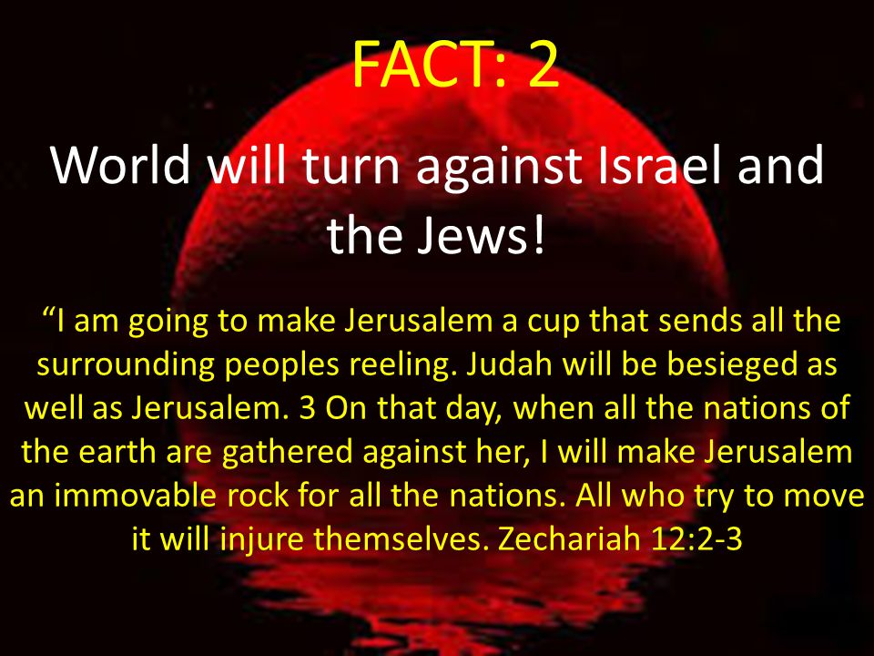 World will turn against Israel and the Jews!