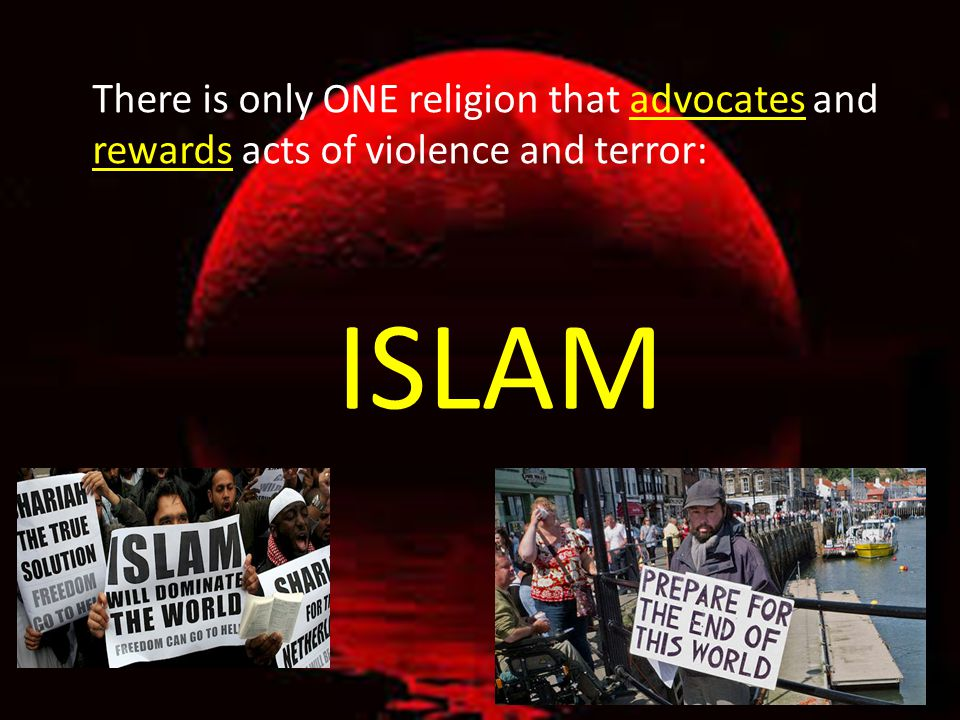 There is only ONE religion that advocates and rewards acts of violence and terror: