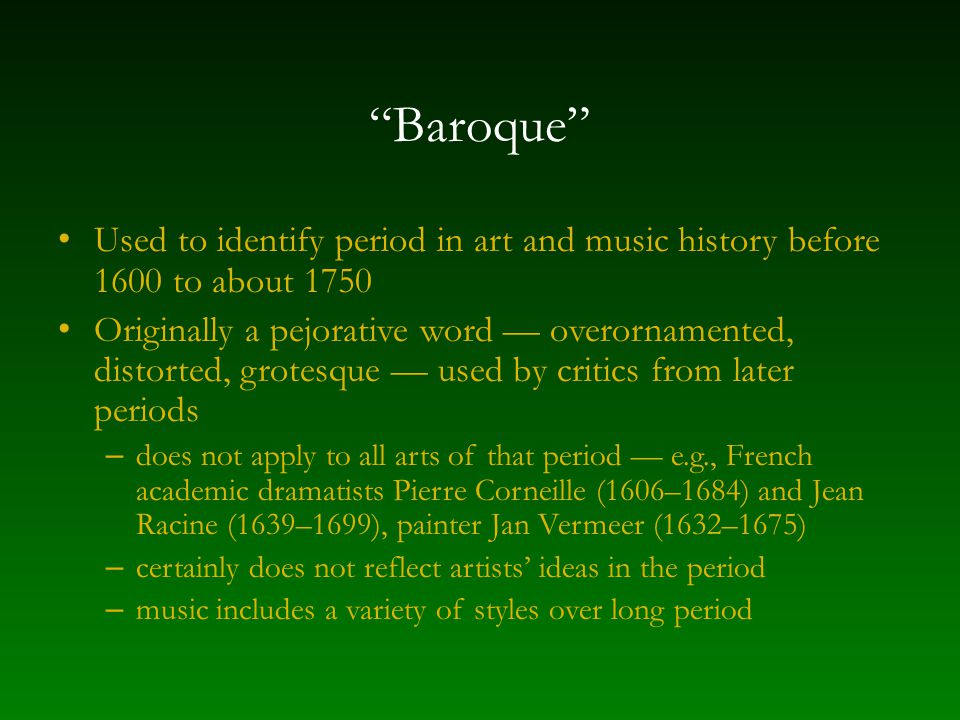 Baroque Used to identify period in art and music history before 1600 to about 1750.