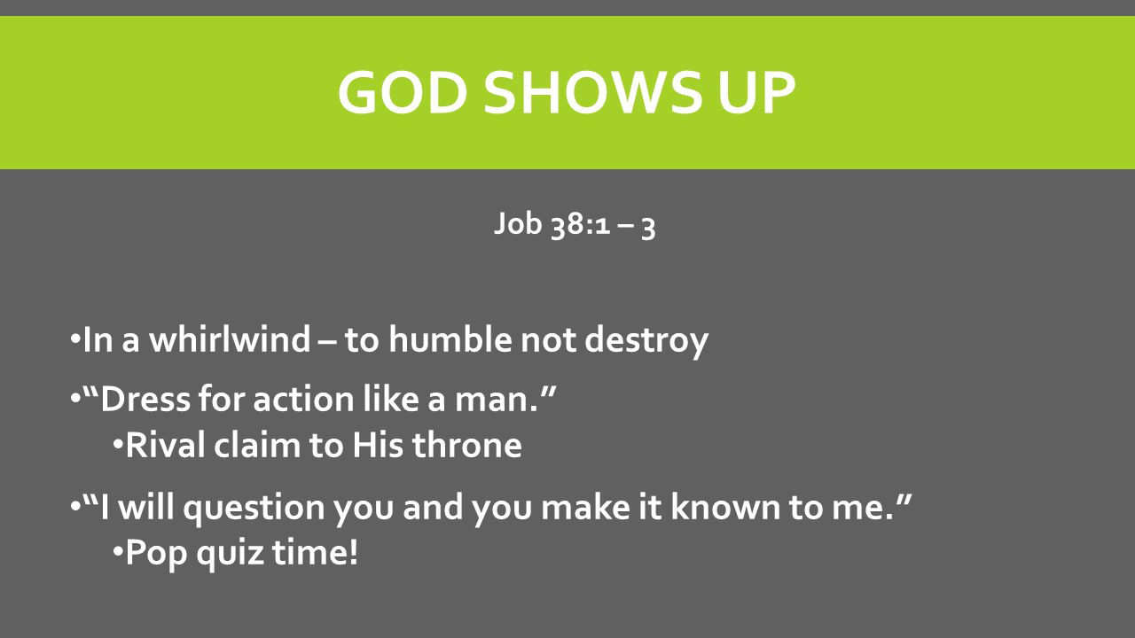 God SHOWS UP In a whirlwind – to humble not destroy