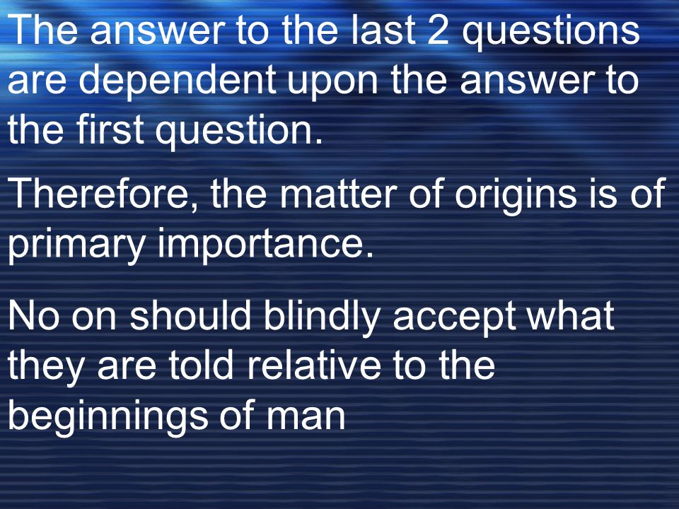 The answer to the last 2 questions are dependent upon the answer to the first question.