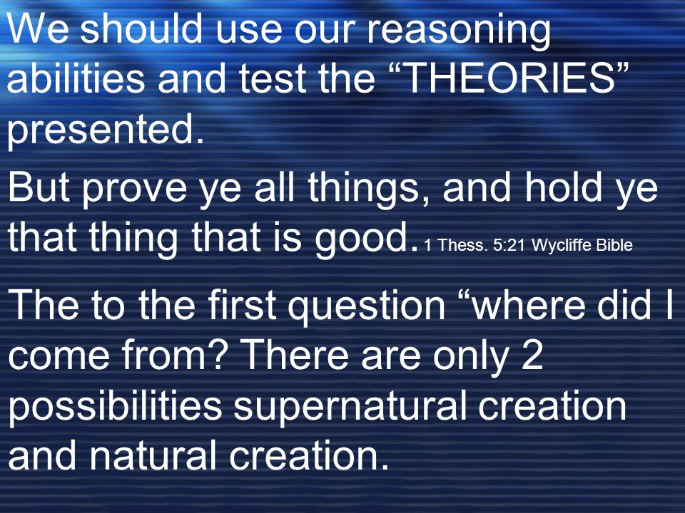 We should use our reasoning abilities and test the THEORIES presented.