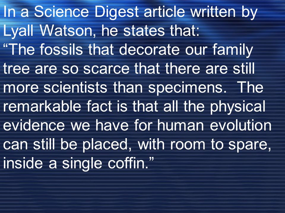 In a Science Digest article written by Lyall Watson, he states that: