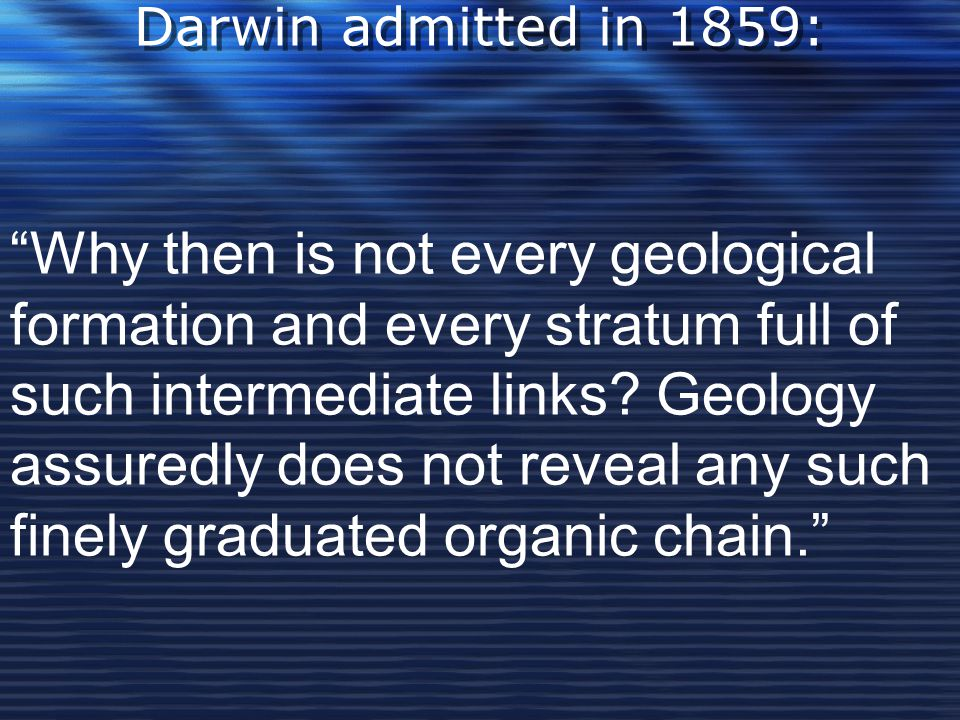 Darwin admitted in 1859: