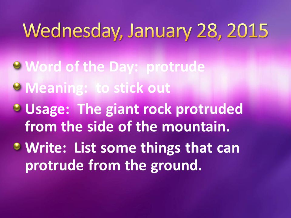 Wednesday, January 28, 2015 Word of the Day: protrude
