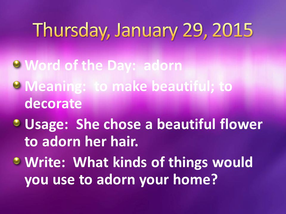 Thursday, January 29, 2015 Word of the Day: adorn