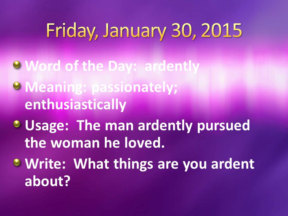 Friday, January 30, 2015 Word of the Day: ardently