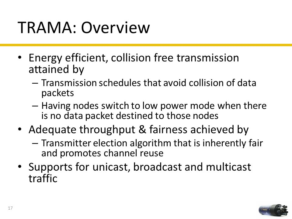 TRAMA: Overview Energy efficient, collision free transmission attained by. Transmission schedules that avoid collision of data packets.