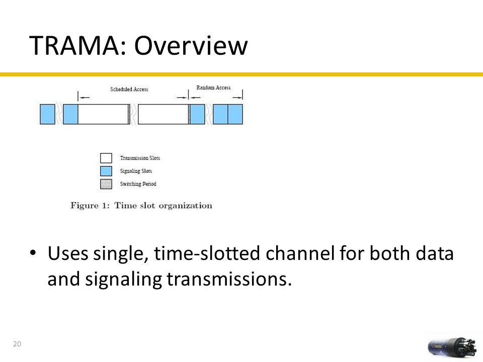 TRAMA: Overview Uses single, time-slotted channel for both data and signaling transmissions.