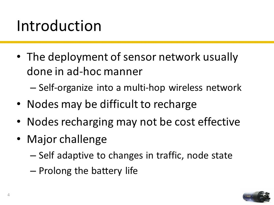 Introduction The deployment of sensor network usually done in ad-hoc manner. Self-organize into a multi-hop wireless network.