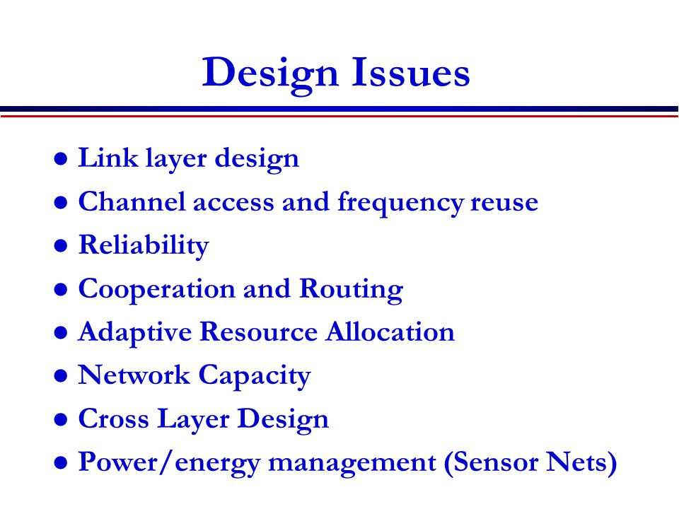 Design Issues Link layer design Channel access and frequency reuse