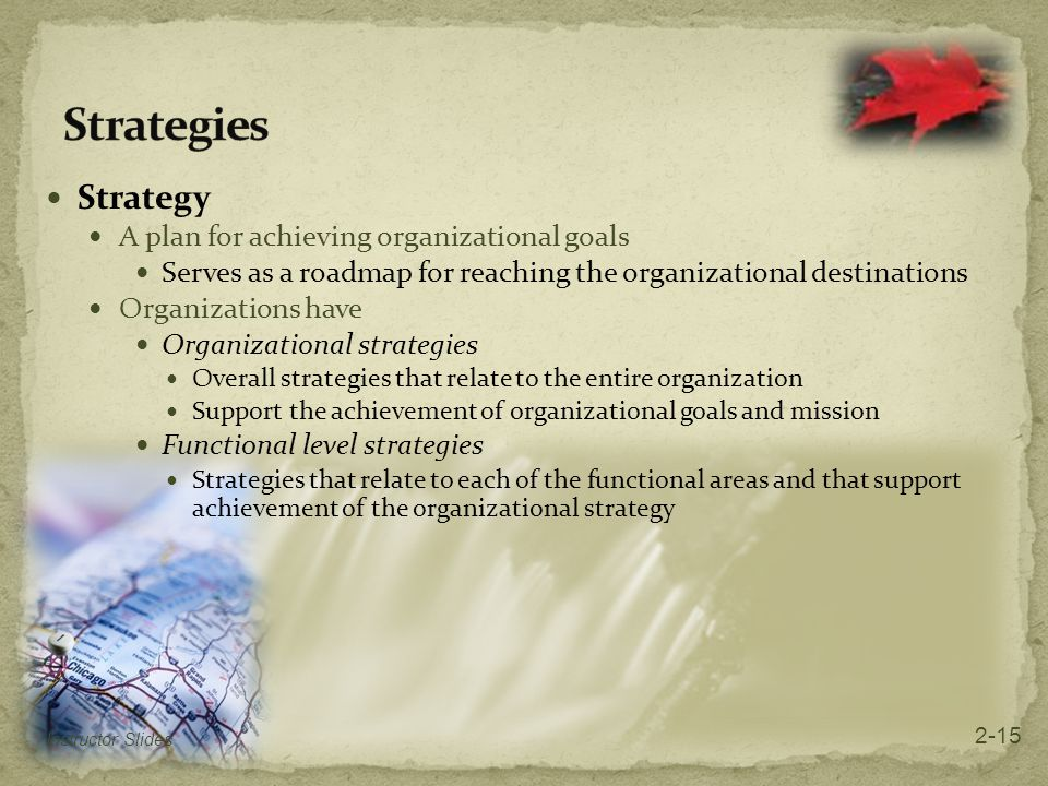 Strategies Strategy A plan for achieving organizational goals