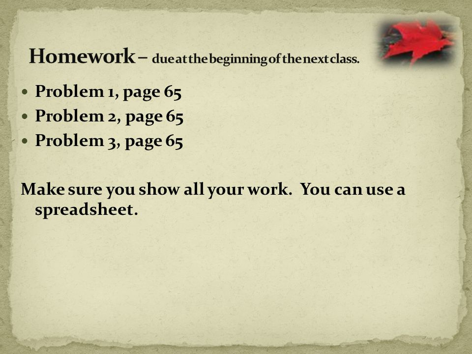 Homework – due at the beginning of the next class.