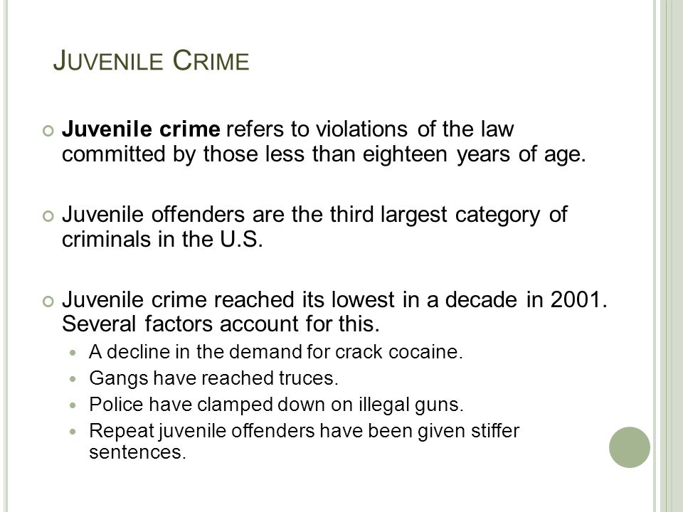 Juvenile Crime Juvenile crime refers to violations of the law committed by those less than eighteen years of age.
