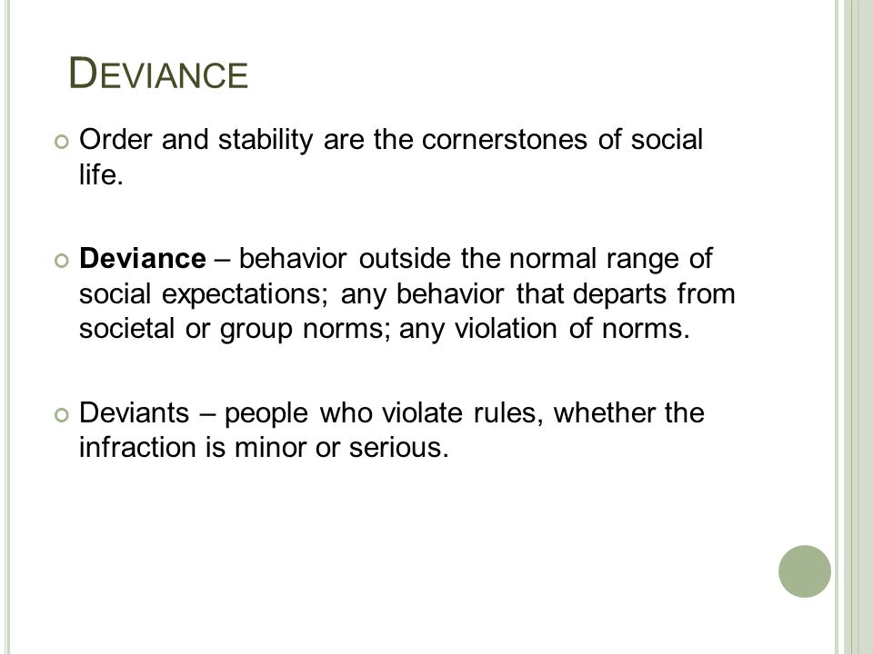 Deviance Order and stability are the cornerstones of social life.