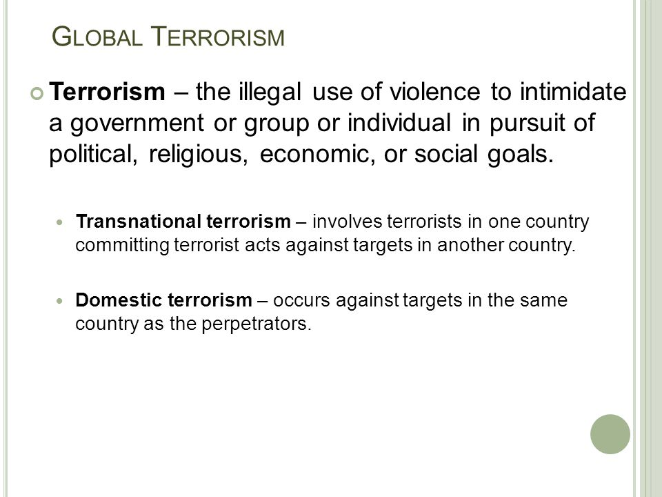 the use of terror and violence for achieving political and economical goals -do you think the use of violence is ever justified in achieving a particular political objective why or why not -what did you find most interesting or educational about studying particular terrorist organizations or events.