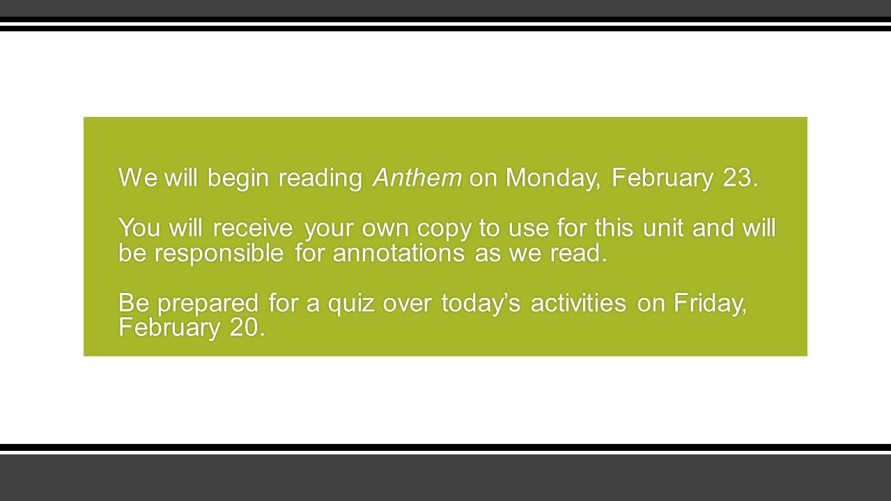 We will begin reading Anthem on Monday, February 23