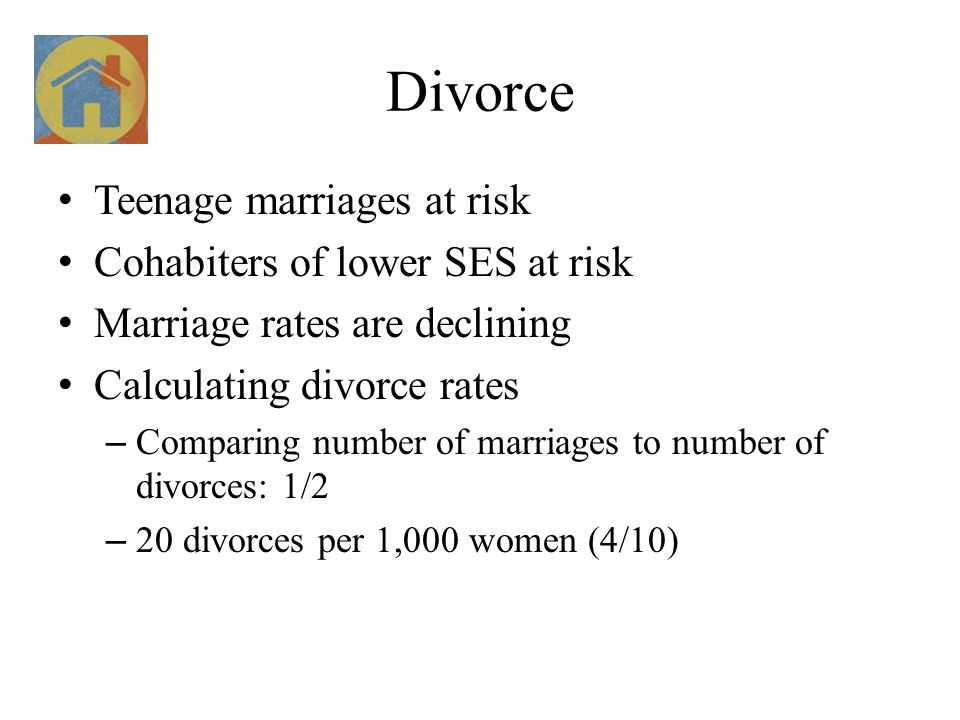 Divorce Teenage marriages at risk Cohabiters of lower SES at risk