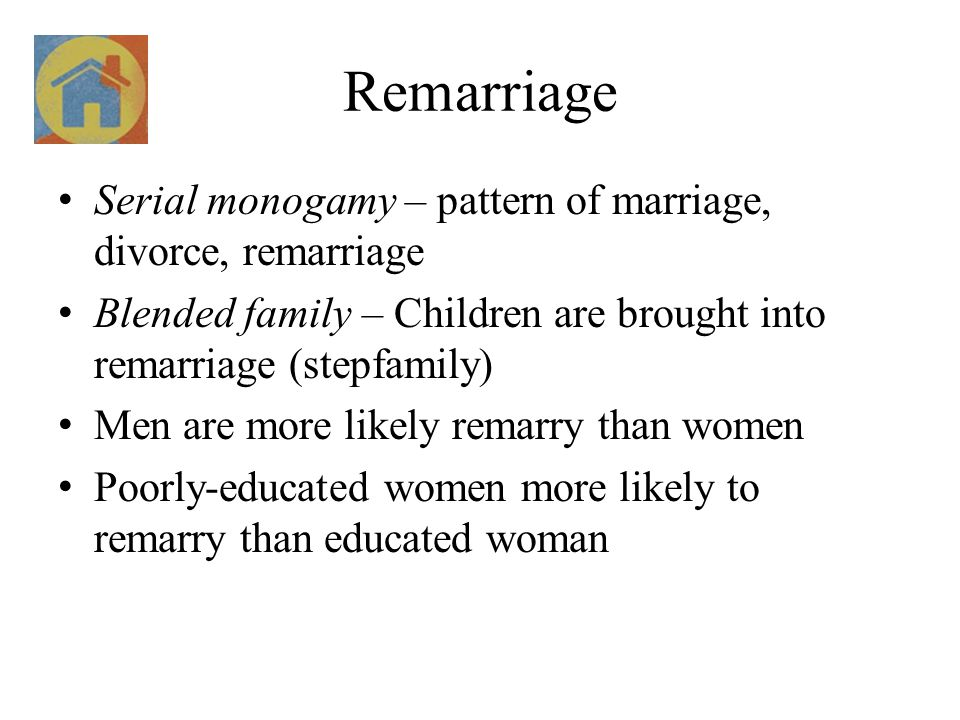 Remarriage Serial monogamy – pattern of marriage, divorce, remarriage